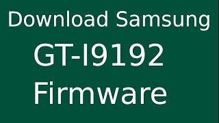 How To Download Samsung Galaxy S4 Mini GT-I9192 Stock Firmware (Flash File) For Update Device