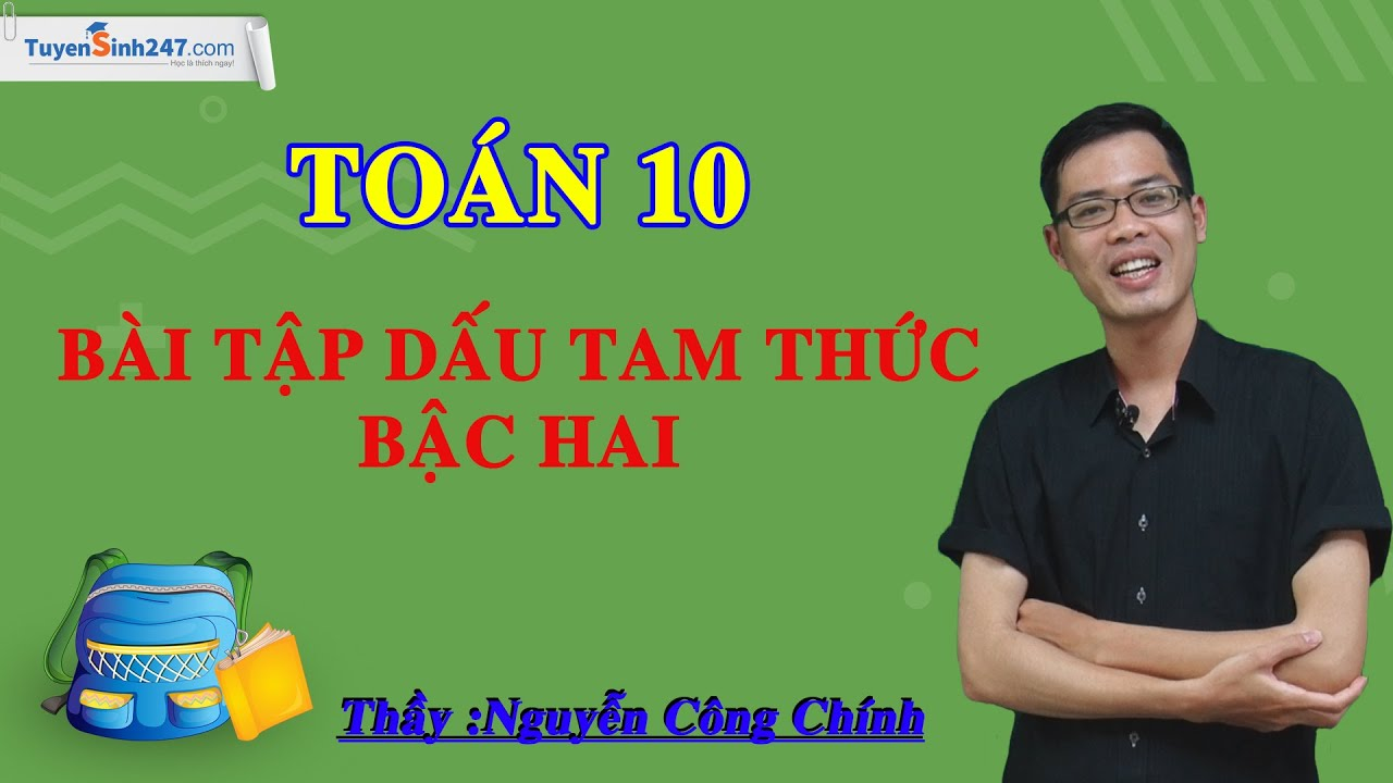 Dấu của tam thức bậc hai – Môn Toán lớp 10 – Thầy giáo: Nguyễn Công Chính