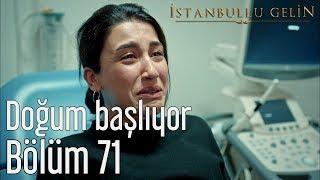 İstanbullu Gelin 71. Bölüm - Doğum Başlıyor