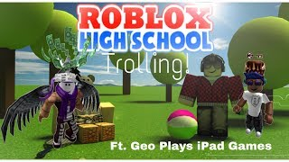 Having Fun in Roblox Highschool (Ft. Geo Plays iPad Games)