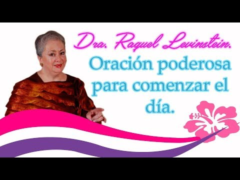 Oración poderosa para comenzar el día con la Dra. Raquel Levinstein.