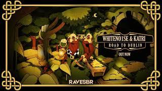 WHITENO1SE & KATRI - Road To Dublin (RavesBR)  [Psytrance]