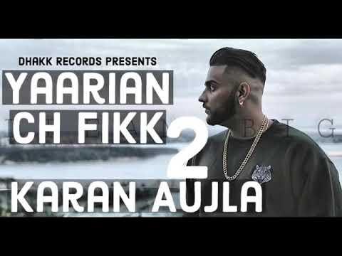 Yaarian Ch Fikk 2 Full Song Karan Aujla  Latest Punjabi Songs 2018  New Punjabi Songs 2018