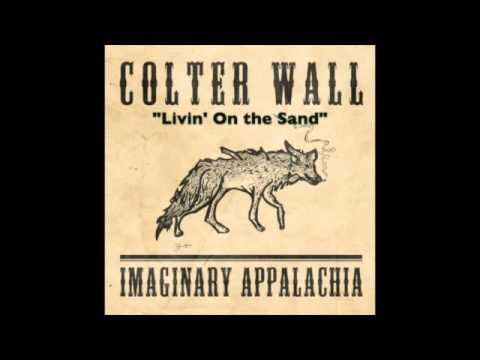 COLTER WALL - IMAGINARY APPALACHIA - Livin' On the Sand Mp3