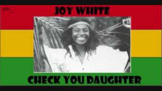 Joy White  - Check You Daughter