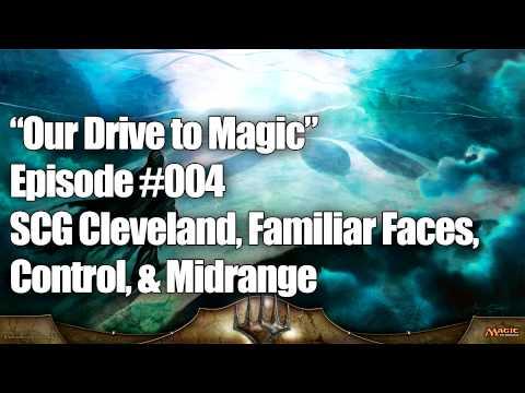Our Drive to Magic Podcast Ep #004: SCG Cleveland, Familiar Faces, Control, & Midrange