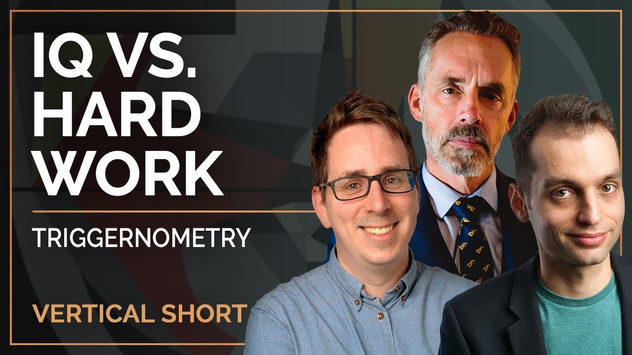 IQ vs. Hard Work   Triggernometry & Jordan B Peterson #shorts