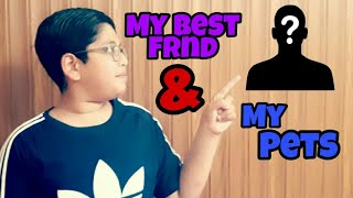 Showing My Pets & My Best Frnd | Know About Me | Episode : 1