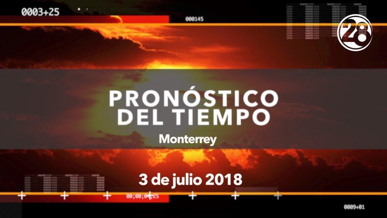 Clima para hoy Monterrey 3 de julio 2018 / Canal 28 - YouTube