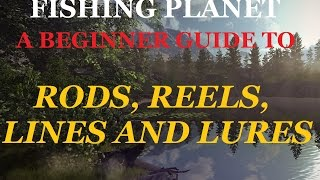 fishing planet a beginners guide to rods reels lines and lures