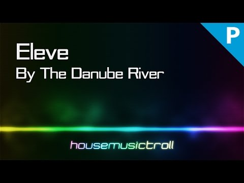 Progressive || Eleve - By The Danube River