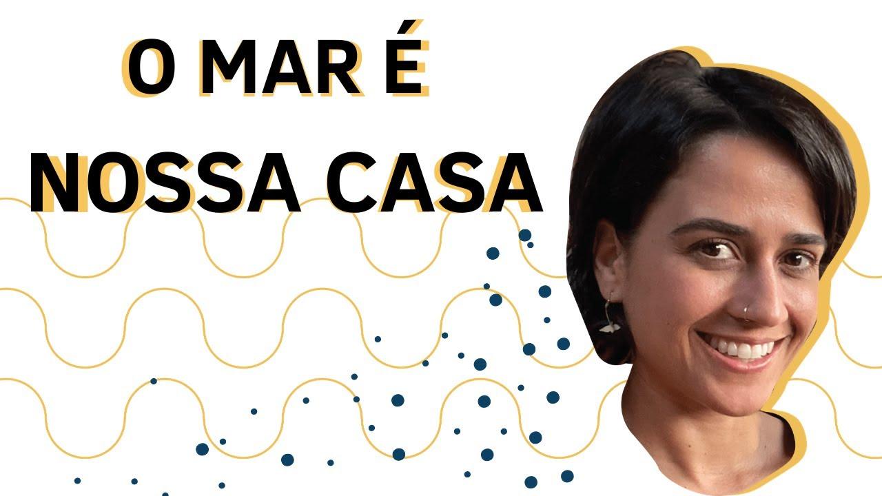 O MAR É A NOSSA CASA