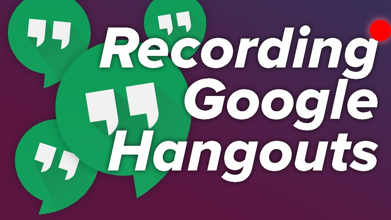 How To Record Google Hangout Conversations