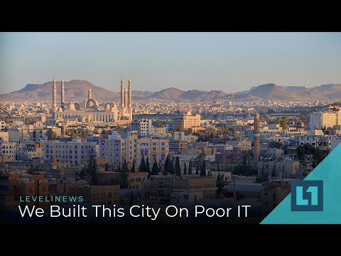 Level1 News January 21 2020: We Built This City On Poor IT
