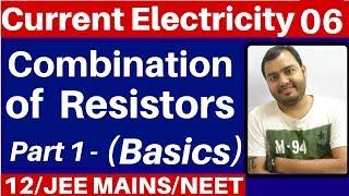 Current Electricity 06 : Combination of Resistors - Part 1 (Basics ) - JEE MAINS/NEET
