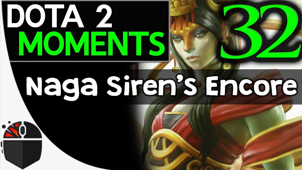 Dota 2 Moments 32 Naga Siren S Encore Youtube