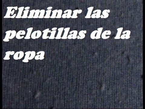 Quitar las bolitas de la ropa remove the balls of the for Como quitar las llaves de la regadera