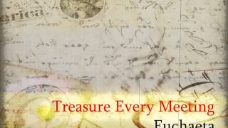 Treasure Every Meeting / Euchaeta