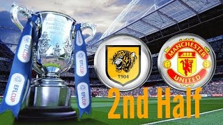 Hull City Vs Manchester United (2nd Leg) - 2nd Half (English Commentary) - EFL Cup