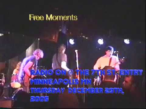 Free Moments   Radio On @ The 7th Street Entry, MPLS MN   Thursday December 29th, 2005