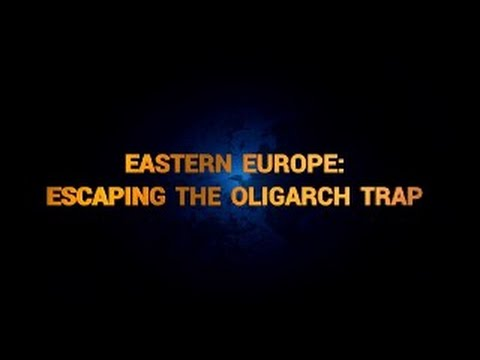 Eastern Europe: Escaping the Oligarch Trap