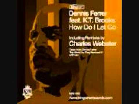 Dennis Ferrer   Feat. K.T. Brooks - How Do I Let Go (2008)