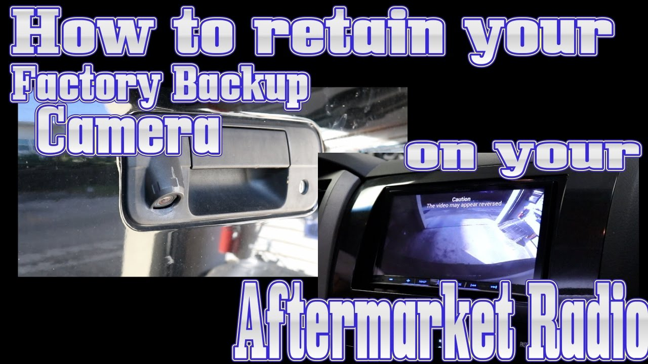 how to retain your factory backup camera when replacing your radio rh youtube com