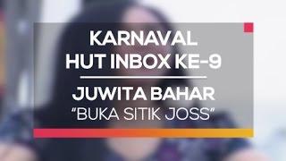 Juwita Bahar - Buka Sitik Joss (Karnaval HUT Inbox 9 Tahun)