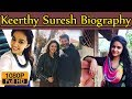 Keerthy Suresh Biography | Height | Age | Husband | Family | lifestyle | House | Income | Live Bangl