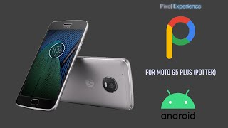 Pixel Experience [Android 10] For Moto G5 Plus (Potter)