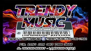 TRENDY MUSIC LIVE SUNGSANG WAY KANAN 2018