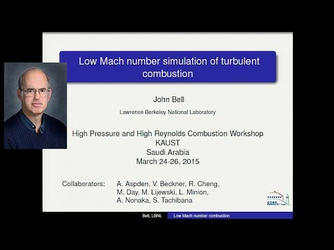 Dr. John Bell: Low Mach Number Simulation of Turbulent Combustion
