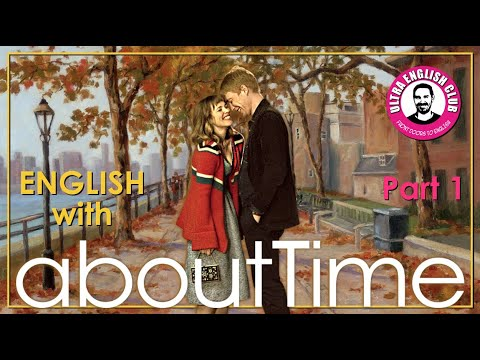 ABOUT TIME (Part I) - БОЙФРЕНД ИЗ БУДУЩЕГО - Английский по фильмам + ФОНЕТИКА