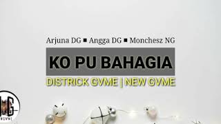 Ko Pu Bahagia (Official Lyric Video) - ft.DISTRICT GVME