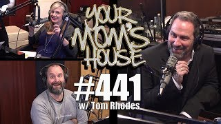 Your Mom's House Podcast - Ep. 441 w/ Tom Rhodes