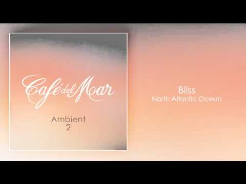 'North Atlantic Ocean' by Bliss (Café del Mar - Ambient 2)