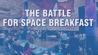 The Battle for Space Breakfast