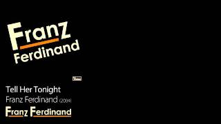 Watch Franz Ferdinand Tell Her Tonight video