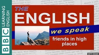 Friends in high places: The English We Speak
