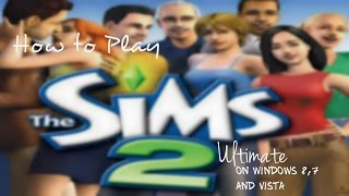 How to play the sims 2 on Windows 8,7 and vista