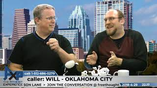 Bad Arguments for God | Will - Oklahoma City, OK | Atheist Experience 22.17