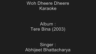 Woh Dheere Dheere - Karaoke - Abhijeet Bhattacharya - Abhijeet Bhattacharya