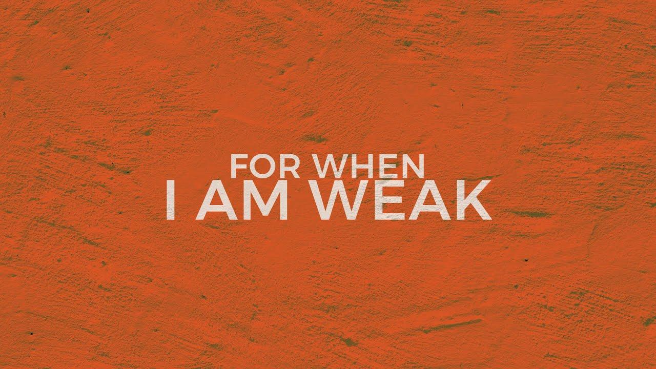 For When I Am Weak