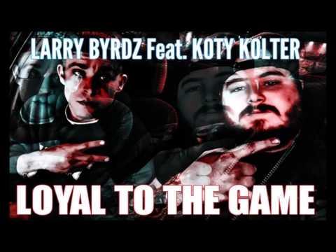 Larry Byrdz x Koty Kolter   Loyal To The Game