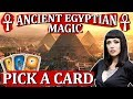 Ancient Egyptian Magic + PICK A CARD