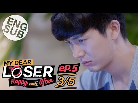[Eng Sub] My Dear Loser รักไม่เอาถ่าน | ตอน Happy Ever After | EP.5 [3/5]
