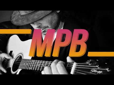 MPB As Melhores: Melhores Músicas MPB Todos os Tempos Clássicos da Música Popular Brasileira