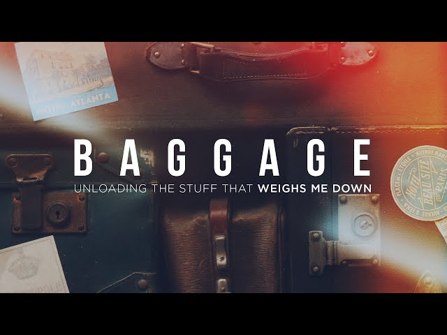 Baggage - Unloading the Stuff that Weighs Me Down