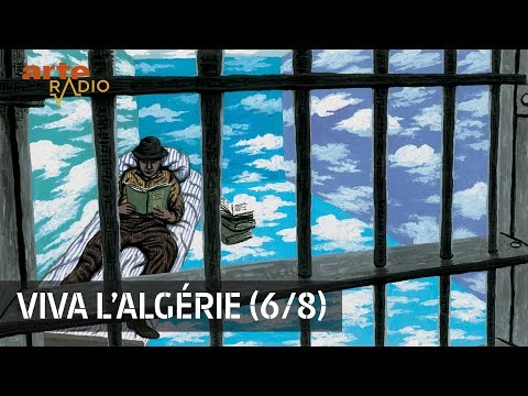 Romanesque (6/8) : Viva l'Algérie - ARTE Radio