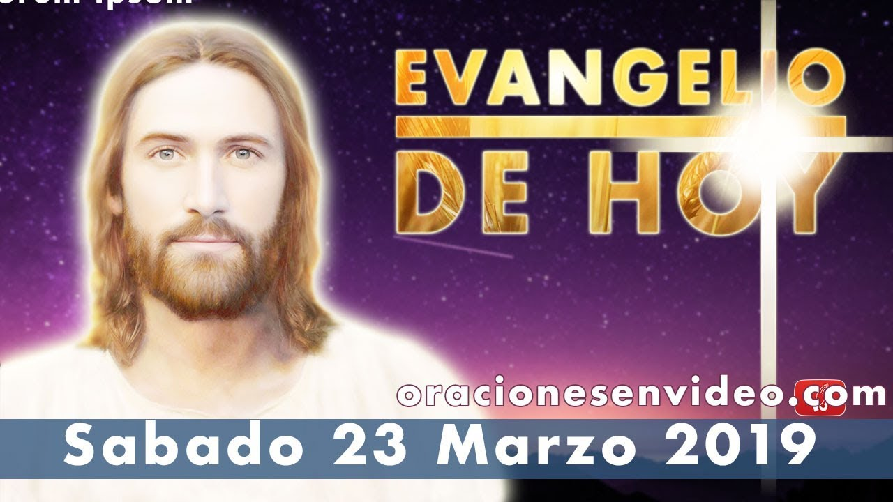 Evangelio De Hoy Sábado 23 Marzo 2019 Parábola Del Hijo Prodigo Youtube